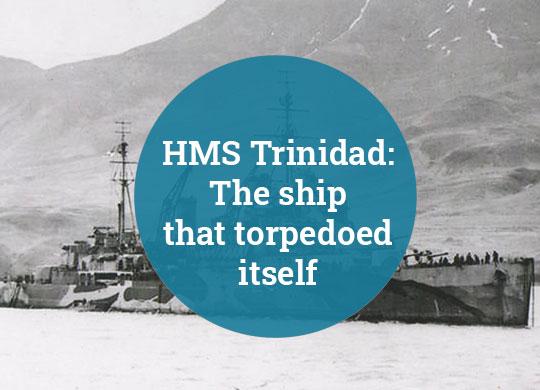 HMS Trinidad The Ship That Torpedoed Itself